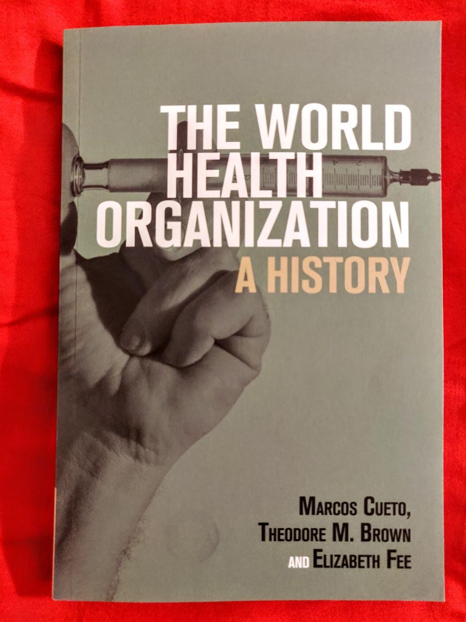 Cover book The World Health Organization, A History (by Marcos Cueto, Theodore M. Brown, Elizabeth Fee. Cambridge University Press, 2019).